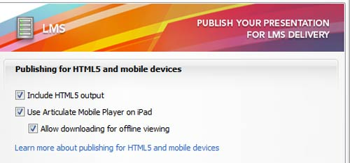 Publish for HTML5 mobile and iPad using Articulate Studio '13 and PowerPoint