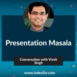Presentation Masala: Conversation with Vivek Singh