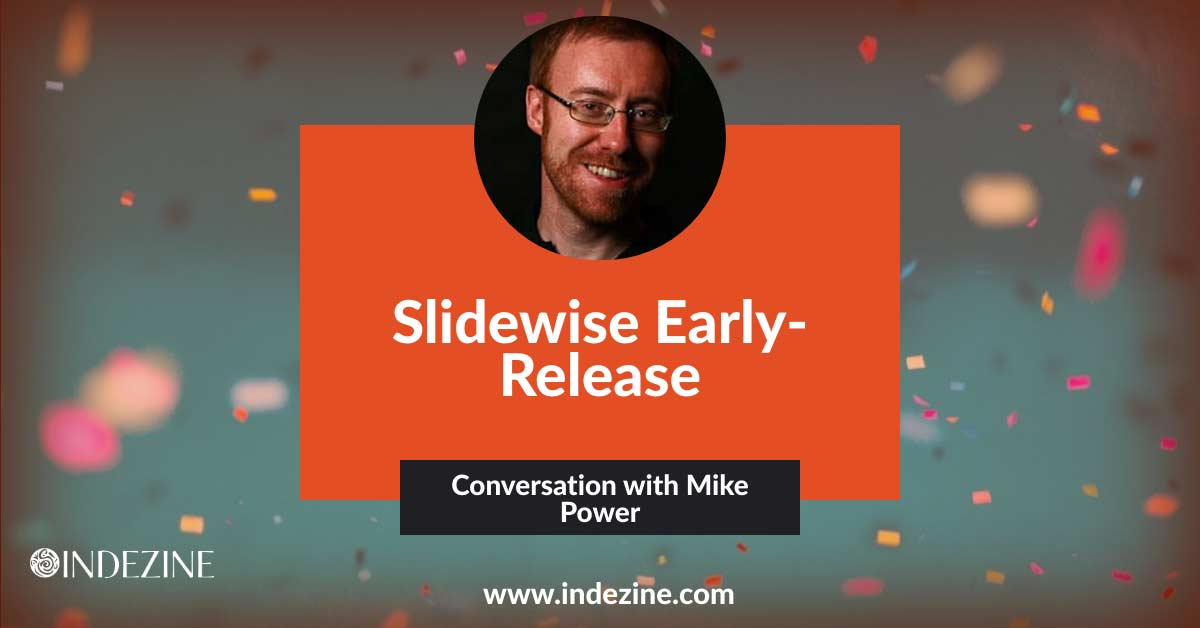 Slidewise Early-Release: Conversation with Mike Power