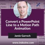 Convert a PowerPoint Line to a Motion Path Animation: Conversation with Jamie Garroch