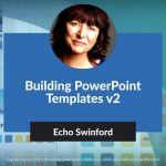 Building PowerPoint Templates v2: Conversation with Echo Swinford