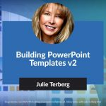 Building PowerPoint Templates v2: Conversation with Julie Terberg